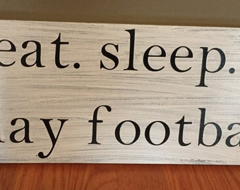 Eat.  Sleep. Play Football wooden sign, white and black 9.25 x 18