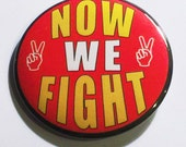 Now We Fight - political protest pin back button