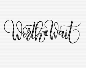 Worth the wait - SVG - DXF - PDF files -  hand drawn lettered cut file - graphic overlay