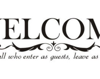 SALE ~*~Welcome  May All Who Enter As Guests, Leave as Friends Vinyl Wall Decal Quote Sticker  #W1 ~*~ SALE