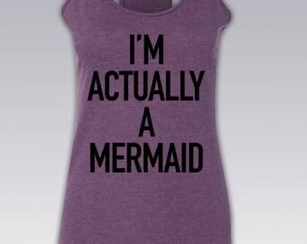 Mermaid Shirt / I'm Actually A Mermaid Tank Top / Tumblr Shirt / Funny Shirt / T Shirt Tumblr / Mermaid Top / Mermaid / Beach Shirt / S - 2X