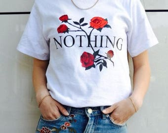 2 Colors Nothing Shirt Roses Shirt Tumblr Shirt Aesthetic Shirt Romantic Shirt Romance Shirt Tumblr Quote Shirt Letter Shirt Floral Shirt