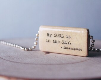 Shakespeare Quote - My soul is in the sky - Whimsical Personalized Quote - Bamboo Tile Necklace