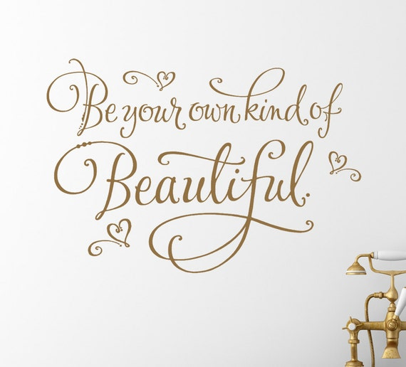 Bathroom decals - Bedroom Wall Decor - bathroom decor - Be your own kind of Beautiful Wall Decal - Bathroom wall art - Beauty Quote Decal