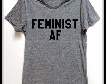 FEMINIST AF. Gray Unisex tri blend T shirt. Women Men Clothing. Pride. Resist. Best Friend. Nasty Woman. Equal rights. feminism.plus size
