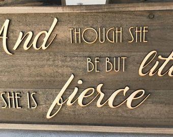 Rustic Wooden sign made from faux Barn Wood Barnwood  And  Though She Be But Little She is Fierce  bw09
