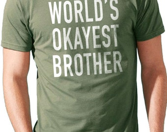 Brother Shirt World's Okayest Brother Men's T shirt for Brother Gift Brother Anniversary Husband Gift Son Birthday gift