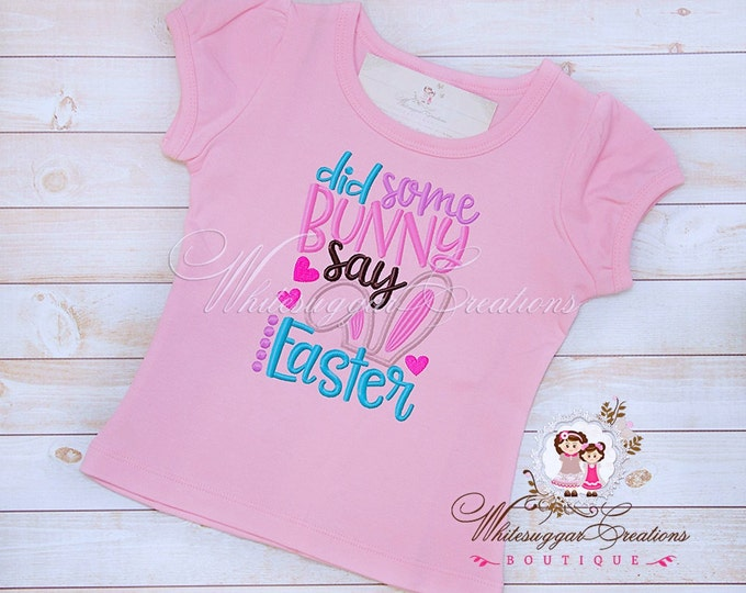 Baby Girl Easter Shirt - Did Some Bunny Say Easter - Custom Girls Easter Shirt - Sample Sale
