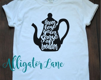 Never lose your sense of wonder shirt - Alice in Wonderland Disney teapot adult youth toddler baby wonderland graphic t