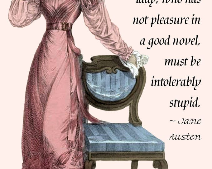 Jane Austen Quotes - The person, be it gentleman or lady, who has not pleasure in a good novel, must be intolerably stupid. Jane Austen Card
