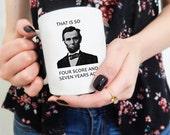Lincoln Mug, Funny Coffee Mugs, History Teacher Gift, Mugs for men, Funny Teacher gift, Funny Mugs, Funny birthday gifts, gifts under 20