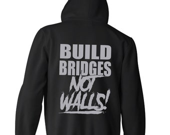 Build Bridges Not Walls Zipper Hoodie Peace American Pride Equality USA America United States Humanity Adult Mens Womens S-5XL