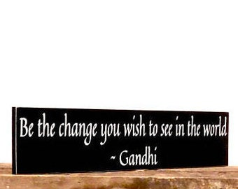 Gandhi Quote Sign - Spiritual Quote - Be The Change You Wish To See In The World - Spiritual Leader Sign - Rustic Wall Hanging Decor
