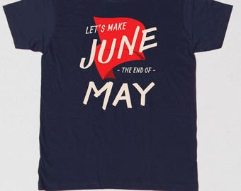 Let's Make June the End of May - UK Election Political T-shirt - Free UK Shipping