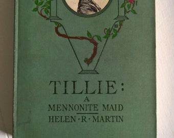Tillie: A Mennonite Maid by Helen Reimensnyder Martin --- Illustrated by Florence Scovel Shinn --- Vintage American Pennsylvania Dutch Novel