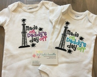 Made on Daddy's Day Off baby shirt, oil worker
