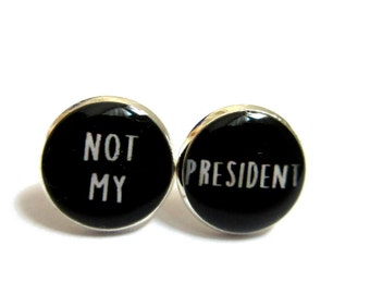 NOT MY PRESIDENT stud earrings - anti trump - donald trump - hillary supporter - never trump - protester - anti trump post earrings