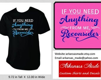 If you need anything from me, reconsider adult shirt, sarcastic shirt, funny adult shirt, if you need anything, up to 4x