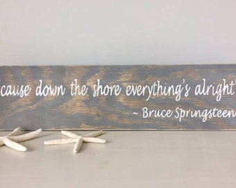 Bruce Springsteen ~  Cause Down The Shore Everything's Alright ~ Home Decor Coastal Living ~ Nautical Sign ~ Distressed Wood ~ Beach House