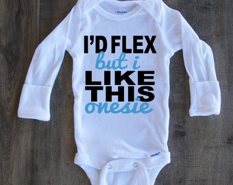 I'd Flex but I Like this Onesie, Funny Baby Onesie, Funny Onesie, I'd Flex but I Like This Onesie
