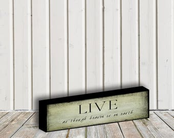 Live as though... 2in x 8in ART BLOCK, Primitive Art/Sign, Art Print Mounted on Wood, INSPIRATIONAL Block Art, Primitive/Farmhouse  #785