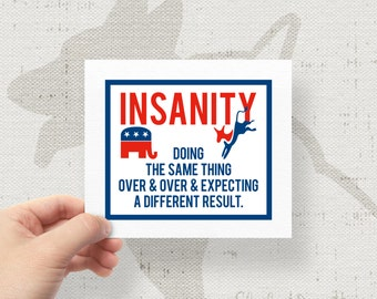 "Insanity Republican Party Democratic Party Election 4""x4.75"" Bumper Sticker Decal"