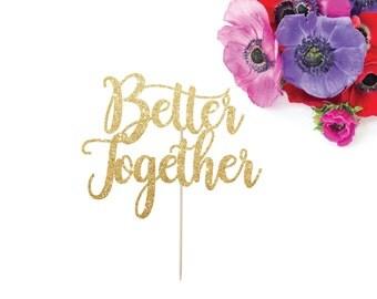 Better Together Cake Topper, Wedding Cake Topper, Engagement Party, Bridal Shower, Glitter Cake Topper, Gold Wedding Decor, Anniversary
