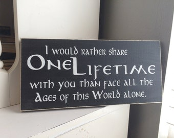"I would rather share one lifetime with you . . .  12"" x 5.5"" Wooden Sign LOTR Lord of the Rings"