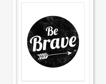 Be brave printable - motivational printable wall decor - black and white - letterpress typography - inspirational quote - INSTANT DOWNLOAD