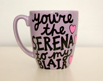 you're the serena to my blair mug you're the blair to my serena mug gossip girl mug gossip girl gift best friend birthday gift best friends