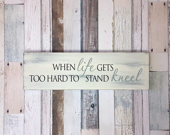 When life gets too hard to stand kneel | Wood Sign | Inspirational Sign | Sympathy Gift | Christian Gift
