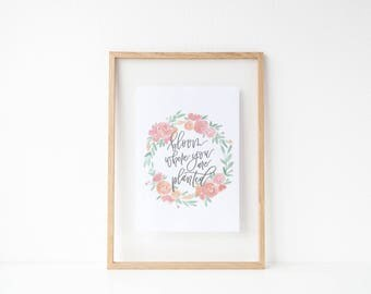 bloom where you are planted | inspirational quote | hand lettered print | housewarming gift | kitchen print | spring print | floral print