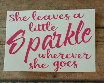 She leaves a little Sparkle wherever she goes Decal, Yeti Decal, Rtic Decal, Car Decal, Laptop Decal