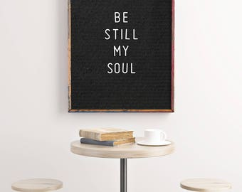 Printable, Be Still My Soul, Letterboard Print, Home Decor, Inspirational Quote, Nursery Decor, Scripture Print, Housewarming Gift