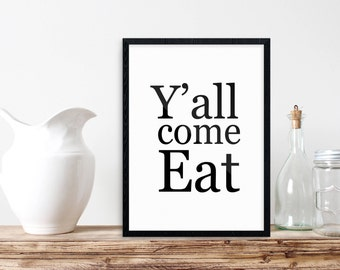 Southern Kitchen, Y'all Come Eat Print,Kitchen Quote, Kitchen Decor, Country Kitchen, Quote Printable, Instant Download, Gift for Her