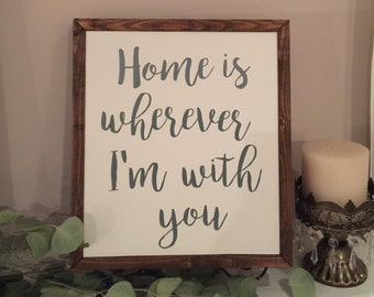 Home is Wherever I'm with You - Wood Sign