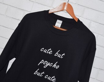 Cute But Psycho But Cute Sweatshirt Blogger Tumblr Saying Sweater