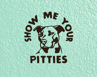 Show Me Your Pitties Decal, Pit Bull Car Decal, Pit Bull Love Window Decal, Pit Bull Sticker, Pit Mom Decal, Pit Decal, Pit Bull Decal