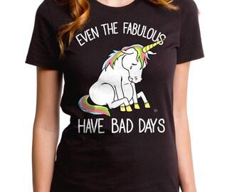 Even The Fabulous Have Bad Days (GT6338-502BLK) Women's Tee. Funny shirts, unicorns, womens unicorn tee, unicorns, unicorn tees, fabulous