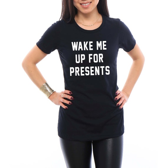 Wake Me Up For Presents Womens Christmas Shirt. Christmas T-shirt. Gift for Her. Gift for Best Friend. Christmas Sweater. Christmas Shirt.