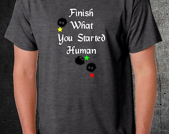 Finish What You Started Human-Soot Sprites-Totoro - Nerdy Anime Shirt - Mens Womens Gift - Spirited Away