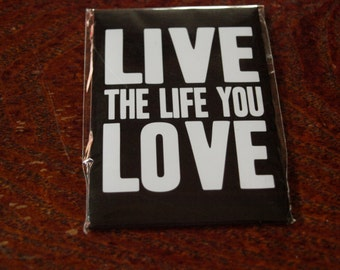 Live The Life You Love Fridge Magnet