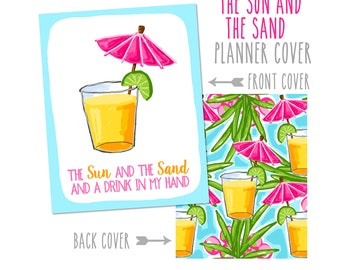 Personalized Planner Cover:  The Sun and the Sand and a Drink in my Hand - Choose Cover only or Cover Set - Many Planner Sizes Available!