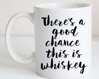 There's a good chance this is whiskey. Funny whisky coffee mug. Gift for coffee lover. Booze humor. Tea cup present. Modern kitchen decor.