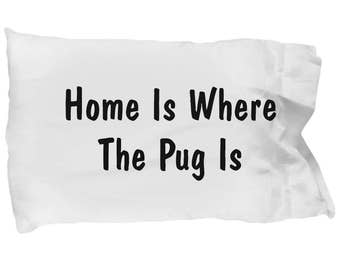 Unique Pug Gifts For Girls - Pug's Home - Pillow Case - Dog Gifts For Women - Gifts for Dog Lovers - Handmade Gift For Her-Gift For Women