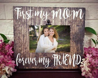 Mother's Day Picture Frame, First my mom forever my friend, Mom picture frame, Mother birthday gift, Family frame