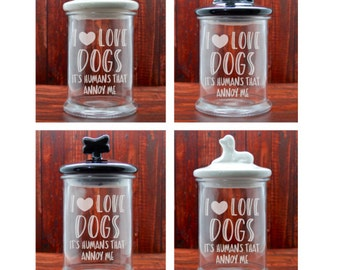 Glass Etched Dog Treat Jar -I Love Dogs It's Humans... -CHOICE of Ceramic Lid -Custom Glass Etching  -Etched Glass Gifts -Pet Treat Jar