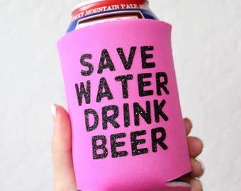 Save Water Drink Beer // Can Cooler - Beer Cooler - Can Hugger - Can Holder