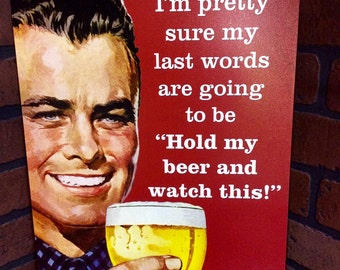 Hold my beer and watch this! Tin sign