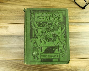 1904, Looking for Alice by Walter Burges Smith. Hardcover. Alice in Wonderland book. Lothrop Publishing Company. Vintage collectible book.